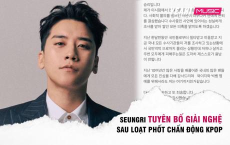 """Sốc: Seungri (Big Bang) đăng tâm thư tuyên bố giải nghệ sau liên hoàn """"phốt chồng phốt"""" gây chấn động Kbiz"""