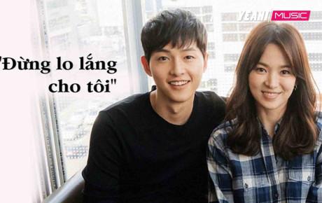 """Xôn xao tâm thư Song Joong Ki lên tiếng trấn an người hâm mộ sau thông tin ly hôn: """"Vợ chồng tôi vẫn đang hạnh phúc"""""""