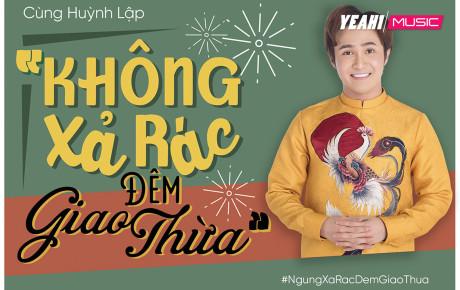 """Huỳnh Lập rủ rê dàn sao Việt thực hiện chiến dịch ý nghĩa ngày xuân """"Không xả rác trong đêm giao thừa"""""""